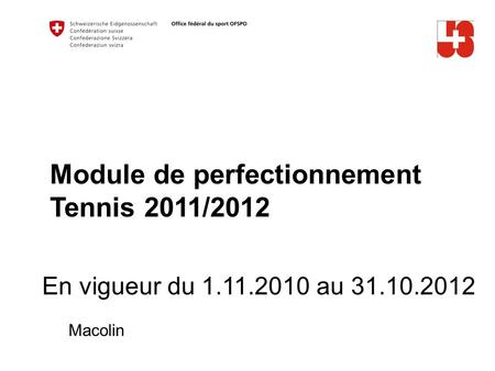 Module de perfectionnement Tennis 2011/2012 En vigueur du 1.11.2010 au 31.10.2012 Macolin.
