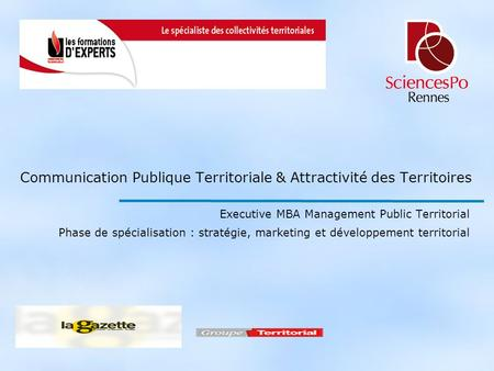 Communication Publique Territoriale & Attractivité des Territoires Executive MBA Management Public Territorial Phase de spécialisation : stratégie, marketing.