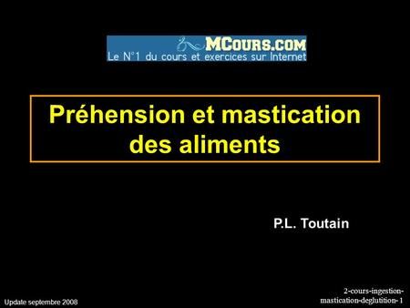 2-cours-ingestion- mastication-deglutition- 1 Préhension et mastication des aliments Update septembre 2008 P.L. Toutain.