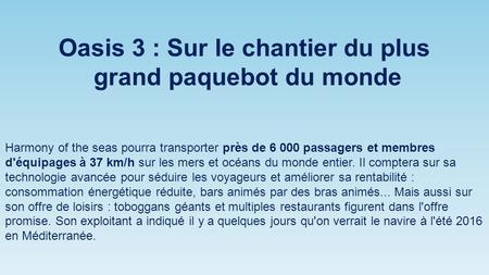 Oasis 3 : Sur le chantier du plus grand paquebot du monde Harmony of the seas pourra transporter près de 6 000 passagers et membres d'équipages à 37 km/h.