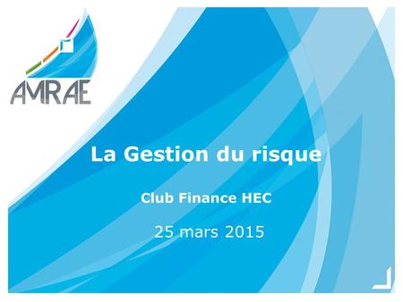 La Gestion du risque Club Finance HEC 25 mars 2015.