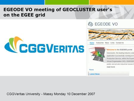 Sample Image CGGVeritas University - Massy Monday 10 December 2007 EGEODE VO meeting of GEOCLUSTER user's on the EGEE grid.