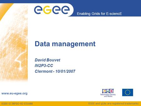 EGEE-II INFSO-RI-031688 Enabling Grids for E-sciencE www.eu-egee.org EGEE and gLite are registered trademarks Data management David Bouvet IN2P3-CC Clermont.