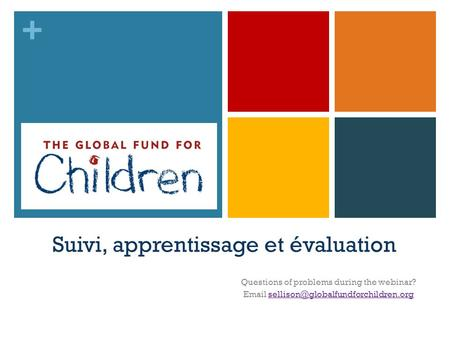 + Suivi, apprentissage et évaluation Questions of problems during the webinar?
