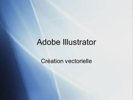 Adobe Illustrator Création vectorielle.