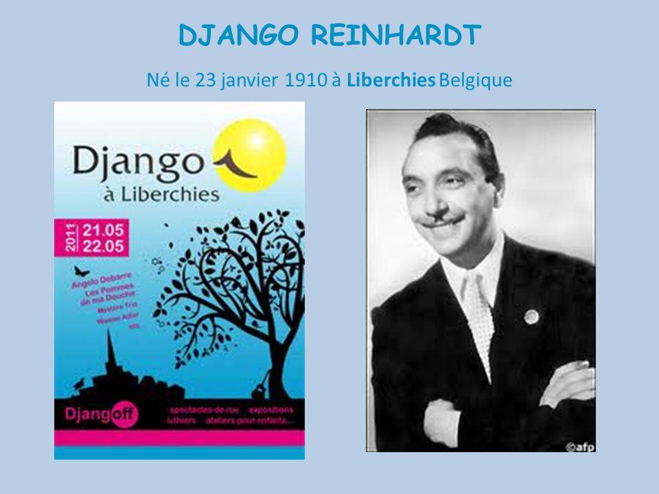 DJANGO REINHARDT Né le 23 janvier 1910 à Liberchies Belgique