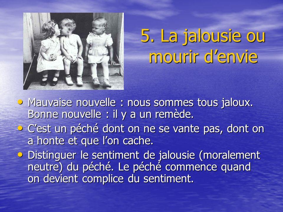 La jalousie est une tristesse de lâme : La jalousie est une tristesse de lâme : –Tristesse devant ce qua lautre –Tristesse devant ce quest lautre En quoi est-ce un péché capital .