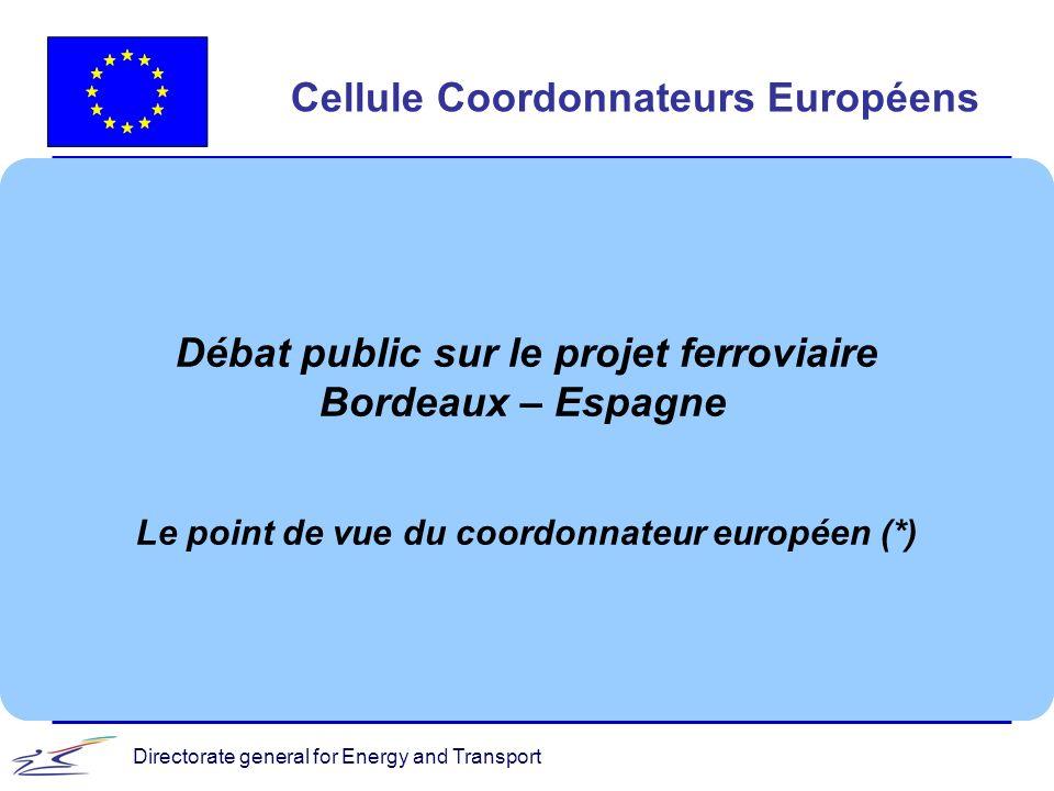 Directorate general for Energy and Transport2 Présentation du Projet l L«Axe à grande vitesse du sud ouest de lEurope» ou PP3 : un des 30 projets du RTE-T, identifiés par le Parlement européen et le Conseil comme étant «prioritaires» l Il comprend une branche «Atlantique» de Tours à Madrid, via Bordeaux, Dax, Hendaye, Irun et Vitoria.