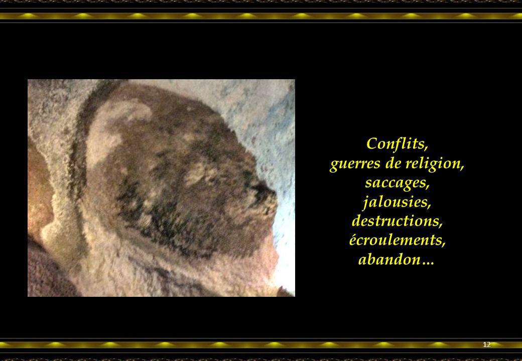 Conflits, guerres de religion, saccages, jalousies, destructions, écroulements, abandon… 12