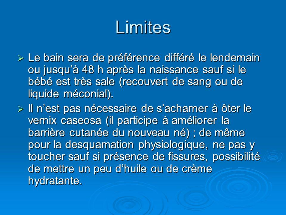 Limites Le bain sera de préférence différé le lendemain ou jusquà 48 h après la naissance sauf si le bébé est très sale (recouvert de sang ou de liquide méconial).