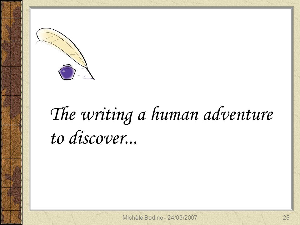 Michèle Bodino - 24/03/200726 L'écriture une aventure humaine à découvrir…