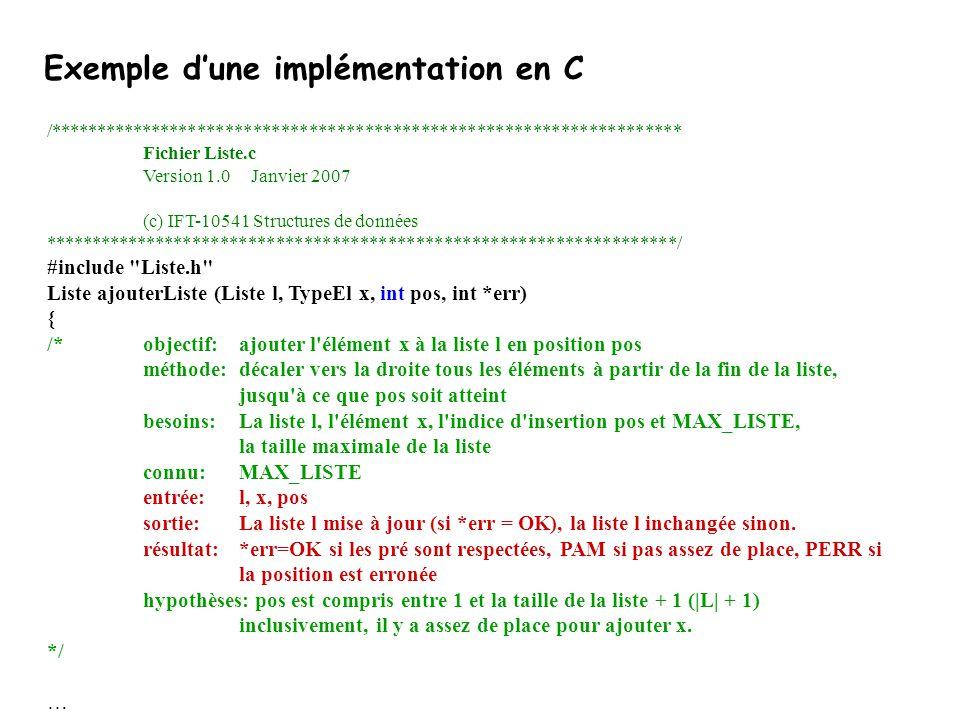 Exemple d'une implémentation en C (suite) Liste ajouterListe (Liste l, TypeEl x, int pos, int *err) {… if (l.cpt >= MAX_LISTE) { /* La liste est pleine.