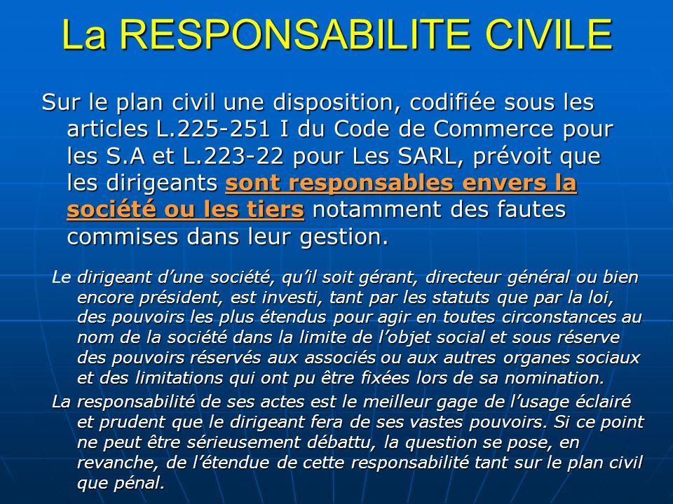 La RESPONSABILITE CIVILE Le tiers, victime dune faute commise par un dirigeant, aura, naturellement, tendance à rechercher la responsabilité de la société.