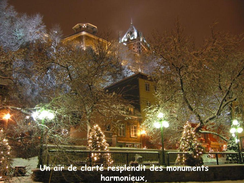 Un air de clarté resplendit des monuments harmonieux,