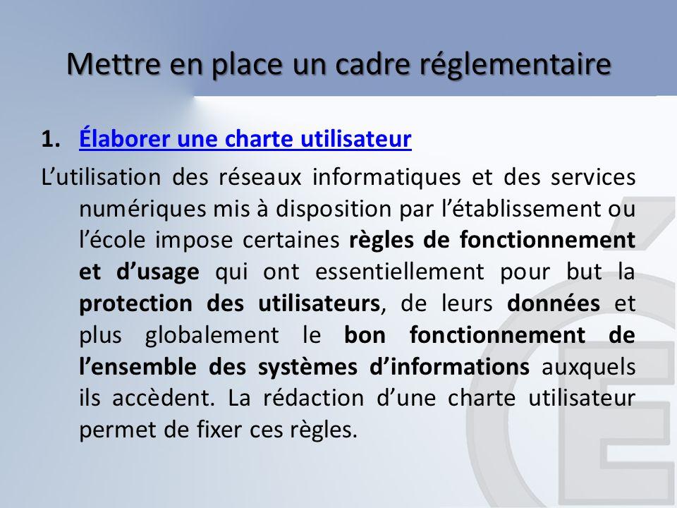 Mettre en place un cadre réglementaire 2.Élaborer un guide utilisateurÉlaborer un guide utilisateur Lutilisation des réseaux informatiques nécessite la mise en place dun guide utilisateur en complément de la charte dutilisation.