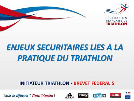 INITIATEUR TRIATHLON - BREVET FEDERAL 5 ENJEUX SECURITAIRES LIES A LA PRATIQUE DU TRIATHLON.