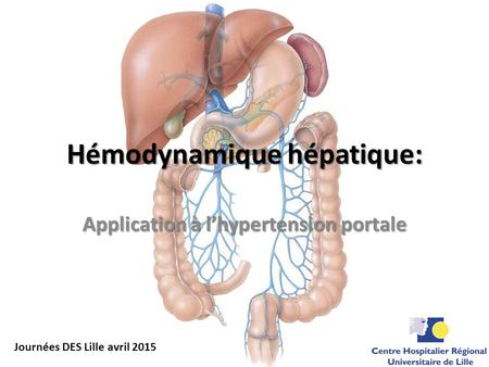 Hémodynamique hépatique: Application à l'hypertension portale Journées DES Lille avril 2015.