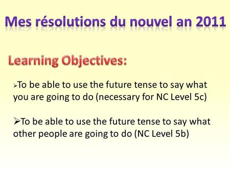  To be able to use the future tense to say what you are going to do (necessary for NC Level 5c)  To be able to use the future tense to say what other.