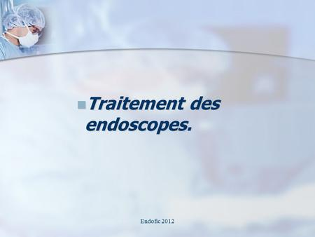 Traitement des endoscopes.