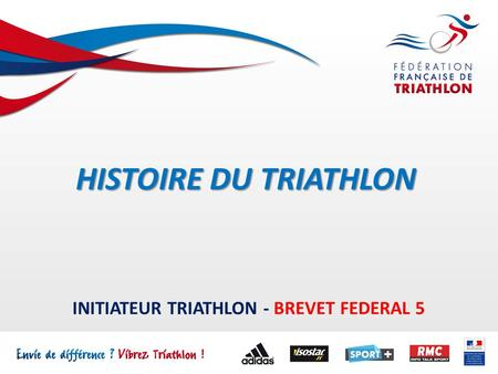 INITIATEUR TRIATHLON - BREVET FEDERAL 5 HISTOIRE DU TRIATHLON.
