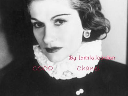 By: Jamila Jourdan COCO Chanel.