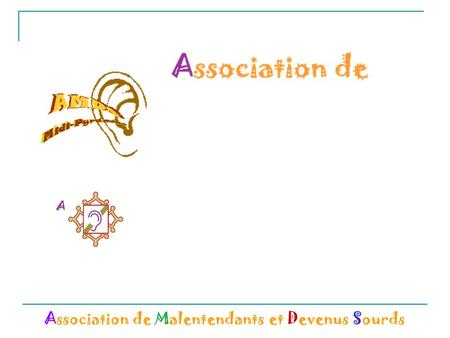 Association de Malentendants et Devenus Sourds Nos oreilles, on y tient !