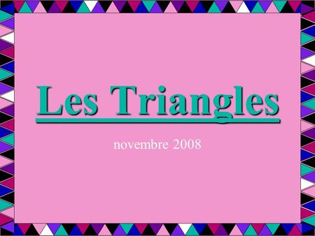 Les Triangles novembre 2008. Nommez les triangles A B C.