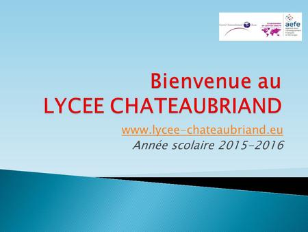 Www.lycee-chateaubriand.eu Année scolaire 2015-2016.