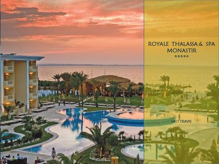 ROYALE THALASSA & SPA MONASTIR ***** SALT TRAVEL.