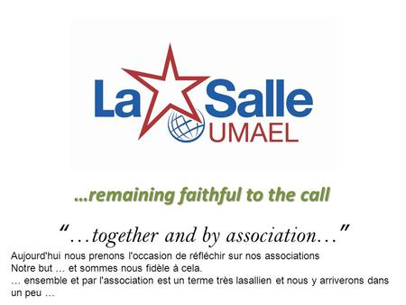 "…remaining faithful to the call ""…together and by association…"" Aujourd'hui nous prenons l'occasion de réfléchir sur nos associations Notre but … et sommes."