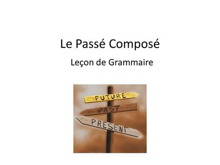 Le Passé Composé Leçon de Grammaire. The Past Tense in English Definitions – _____ __________ : The past tense form of a verb – Examples: (sometimes end.