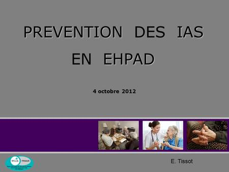 PREVENTION DES IAS EN EHPAD 4 octobre 2012 E. Tissot.