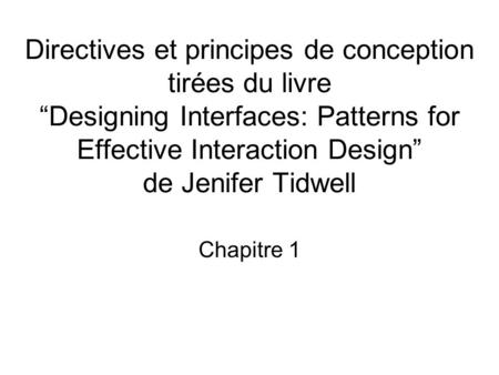 Directives et principes de conception tirées du livre Designing Interfaces: Patterns for Effective Interaction Design de Jenifer Tidwell Chapitre 1.