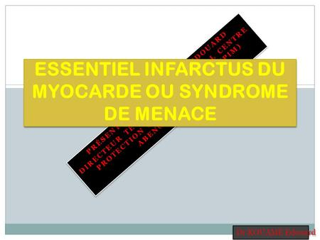 ESSENTIEL INFARCTUS DU MYOCARDE OU SYNDROME DE MENACE