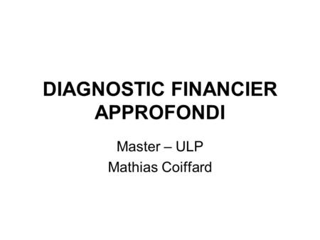 DIAGNOSTIC FINANCIER APPROFONDI Master – ULP Mathias Coiffard.
