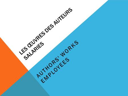 LES ŒUVRES DES AUTEURS SALARIES AUTHORS' WORKS EMPLOYEES.
