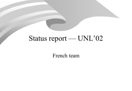 Status report UNL02 French team. UNL evangelisation: papers (1) [1]Boitet C. (2002) Advantages of the UNL language and format for web-oriented crosslingual.