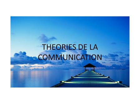 THEORIES DE LA COMMUNICATION