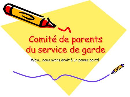 Comité de parents du service de garde Wow… nous avons droit à un power point!