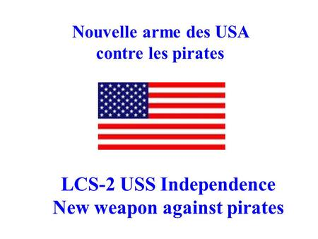 Nouvelle arme des USA contre les pirates LCS-2 USS Independence New weapon against pirates.