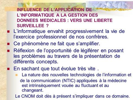 INFLUENCE DE LAPPLICATION DE LINFORMATIQUE A LA GESTION DES DONNEES MEDICALES : VERS UNE LIBERTE SURVEILLEE ? Linformatique envahit progressivement la.