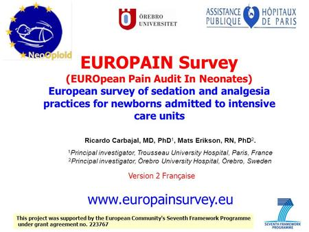 EUROPAIN Survey (EUROpean Pain Audit In Neonates) European survey of sedation and analgesia practices for newborns admitted to intensive care units Ricardo.