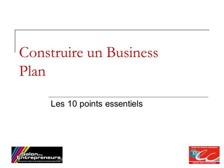 1 Construire un Business Plan Les 10 points essentiels.