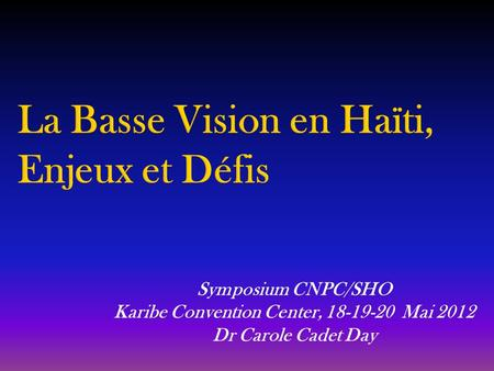 Symposium CNPC/SHO Karibe Convention Center, 18-19-20 Mai 2012 Dr Carole Cadet Day.