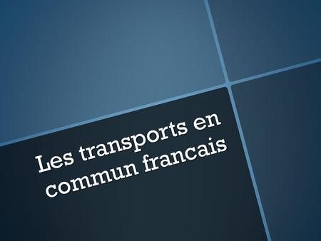 Les transports en commun francais. Les transports en commun En France, on utilise beaucoup les transports en commun: En France, on utilise beaucoup les.