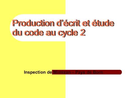 Production décrit et étude du code au cycle 2 Inspection de Mimizan – Pays de Born.