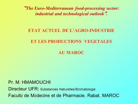 The Euro-Mediterranean food-processing sector: industrial and technological outlook. ETAT ACTUEL DE LAGRO-INDUSTRIE ET LES PRODUCTIONS VEGETALES AU MAROC.