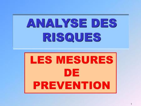 ANALYSE DES RISQUES 1 LES MESURES DE PREVENTION. 2 LOI DU 31/12/1991 LOI DU 31/12/1991 et CRITERES DE CHOIX PREVENTIONPREVENTION par DANGER.