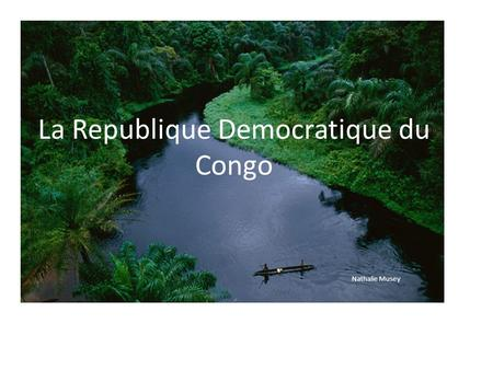 La Republique Democratique du Congo Nathalie Musey.