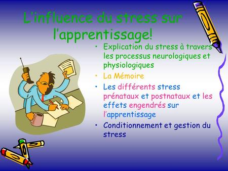 Linfluence du stress sur lapprentissage! Explication du stress à travers les processus neurologiques et physiologiques La Mémoire Les différents stress.